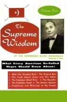 The Supreme Wisdom: What Every American So-Called Negro Should Know About - Vol. 2 ebook by Elijah Muhammad