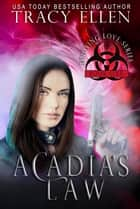 Acadia's Law: Book One, Undying Love Series ebook by Tracy Ellen