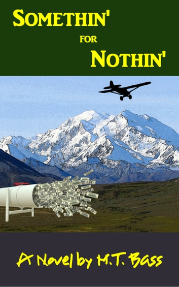 Somethin' for Nothin' - An Adventure in Alaska ebook by M.T. Bass