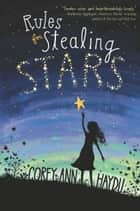 Rules for Stealing Stars ebook by Corey Ann Haydu