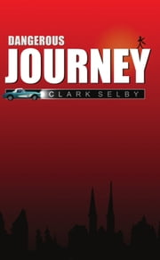 Dangerous Journey ebook by Clark Selby