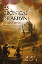 As crônicas de Aedyn - Os escolhidos ebook by Alister McGrath