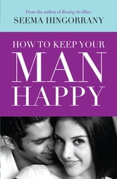 how to keep your man happy ebook by seema hingorrani how to make your man happy attractive pleasing your man