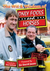 The Wit and Wisdom of Only Fools and Horses ebook by Dan Sullivan,Sir David Jason