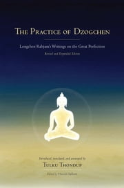 The Practice of Dzogchen - Longchen Rabjam's Writings on the Great Perfection ebook by Longchenpa,Tulku Thondup,Harold Talbott