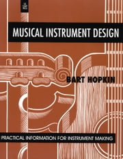 Musical Instrument Design: Practical Information for Instrument Making - Practical Information for Instrument Making ebook by Bart Hopkin, John Scoville
