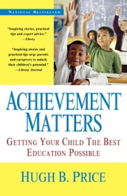 Achievement Matters - Getting Your Child The Best Education Possible ebook by Hugh B. Price