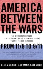 America Between the Wars ebook by Derek Chollet,James Goldgeier