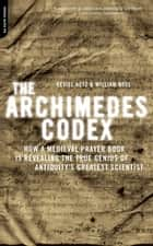 The Archimedes Codex ebook by Reviel Netz,William Noel