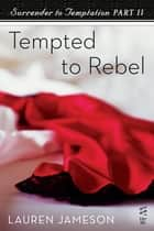 Surrender to Temptation Part II - Tempted to Rebel ebook by