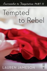 Surrender to Temptation Part II - Tempted to Rebel ebook by Lauren Jameson