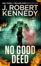 No Good Deed ebook by J. Robert Kennedy
