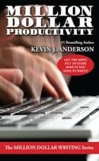 Million Dollar Productivity ebook by Kevin J. Anderson