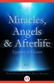 Miracles, Angels & Afterlife - Signposts to Heaven ebook by Peter Shockey,Stowe Dailey Shockey