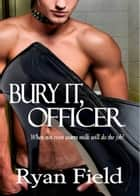 Bury It, Officer! ebook by Ryan Field
