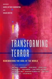 Transforming Terror - Remembering the Soul of the World ebook by Karin Lofthus Carrington,Susan Griffin