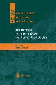New Advances in Heart Failure and Atrial Fibrillation - Proceedings of the Mediterranean Cardiology Meeting (Taormina, April 10–12, 2003) ebook by Michele M. Gulizia