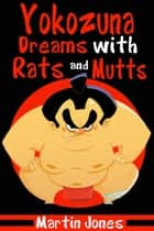 Yokozuna Dreams with Rats and Mutts ebook by Martin Jones