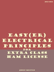 Easy(er) Electrical Principles for Extra Class Ham License ebook by Josip Medved