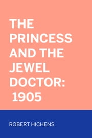 The Princess And The Jewel Doctor: 1905 ebook by Robert Hichens