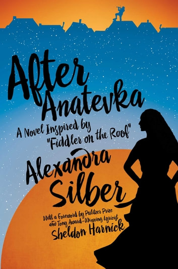 "After Anatevka - A Novel Inspired by ""Fiddler on the Roof"" ebook by Alexandra Silber"
