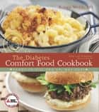 The American Diabetes Association Diabetes Comfort Food Cookbook ebook by Robyn Webb, M.S.