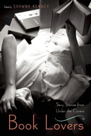 Book Lovers - Sexy Stories from Under the Covers ebook by Shawna Kenney
