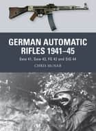 German Automatic Rifles 1941–45 ebook by Chris McNab,Ramiro Bujeiro,Alan Gilliland