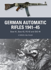 German Automatic Rifles 1941–45 - Gew 41, Gew 43, FG 42 and StG 44 ebook by Chris McNab