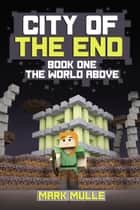 City of the End, Book 1: The World Above ebook by Mark Mulle