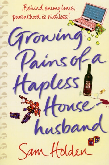 Growing Pains of a Hapless Househusband ebook by Sam Holden