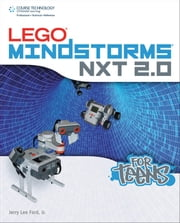 Lego Mindstorms NXT 2.0 for Teens ebook by Jerry Lee Ford Jr.