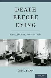 Death before Dying - History, Medicine, and Brain Death ebook by Gary Belkin