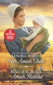 Her Amish Child and Amish Hideout ebook by Lenora Worth, Maggie K. Black