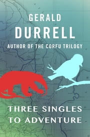 Three Singles to Adventure ebook by Gerald Durrell