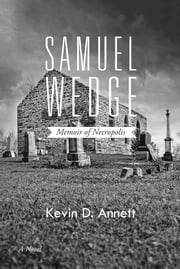 Samuel Wedge - Memoir of Necropolis ebook by Kevin D. Annett