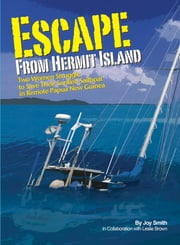 Escape From Hermit Island - Two Women Struggle to Save Their Sunken Sailboat in Remote Papua New Guinea ebook by Joy Smith, Leslie Brown