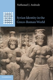 Syrian Identity in the Greco-Roman World ebook by Professor Nathanael J. Andrade