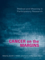 Cancer on the Margins - Method and Meaning in Participatory Research ebook by Judy Gould,Jennifer Nelson,Sussan Keller-Olaman