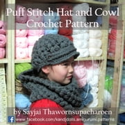 Puff Stitch Hat and Cowl Crochet Pattern ebook by Sayjai Thawornsupacharoen