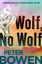 Wolf, No Wolf ebook by Peter Bowen