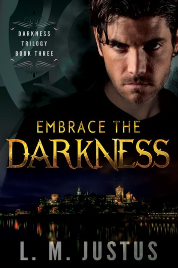 Embrace The Darkness ebook by L. M. Justus