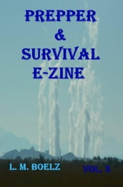 Prepper & Survival E-Zine 3 - Monthly electronic magazine, #3 ebook by L M Boelz
