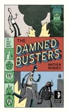 The Damned Busters ebook by Matthew Hughes