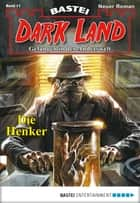 Dark Land - Folge 011 - Die Henker ebook by Rafael Marques