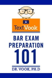 Bar Exam Preparation 101: The TextVook ebook by Dr. Vook Ph.D