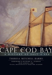 Cape Cod Bay - A History of Salt and Sea ebook by Theresa Mitchell Barbo