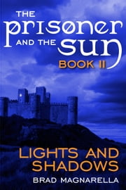Lights and Shadows (The Prisoner and the Sun #2) ebook by Brad Magnarella