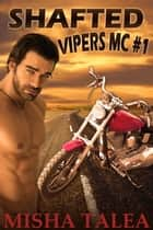 Shafted - Vipers MC, #1 ebook by Misha Talea