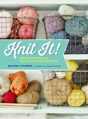 Knit It! - Learn the Basics and Knit 22 Beautiful Projects ebook by Melissa Leapman,Alexandra Grablewski